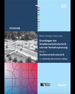 Grundlagen der Straßenverkehrstechnik und der Verkehrsplanung - Band 1: Straßenverkehrstechnik