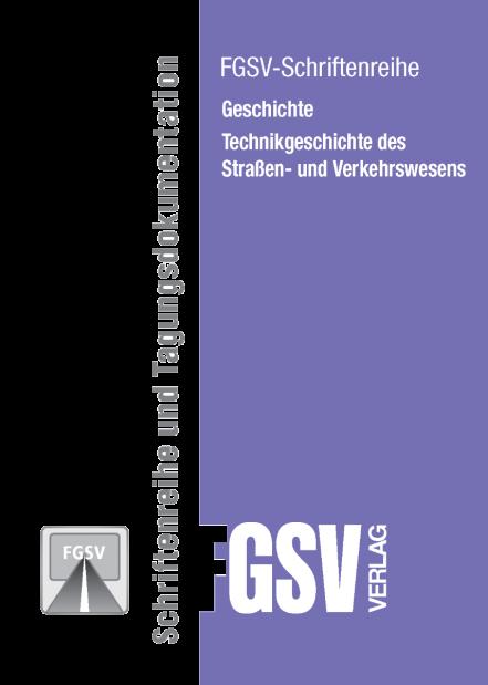 """Verzeichnis der FGSV Schriftenreihe """"Geschichte - Technikgeschichte des Straßen- und Verkehrswesen"""""""